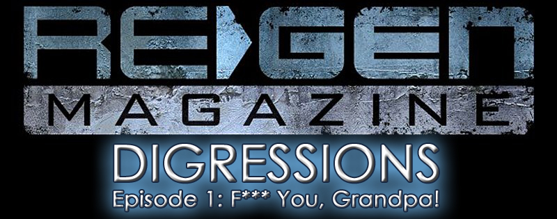 ReGen Digressions - Episode 1: F*** You Grandpa!