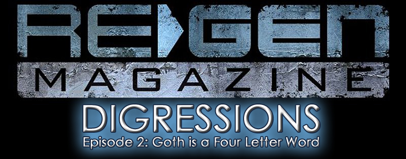 ReGen Digressions -_Episode 2: Goth is a Four Letter Word