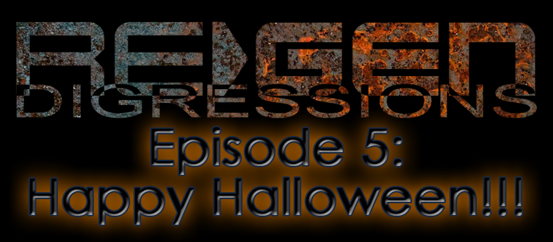 ReGen Digressions – Episode 5: Happy Halloween!!!
