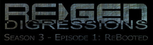 ReGen Digressions – Season 3_Episode 01: ReBooted